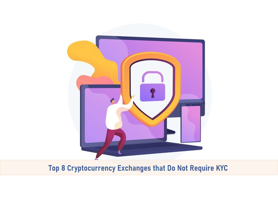 Top 8 Cryptocurrency Exchanges that Do Not Require KYC